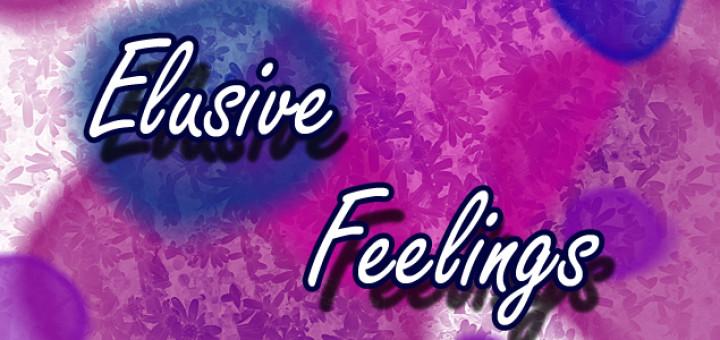 elusive feelings